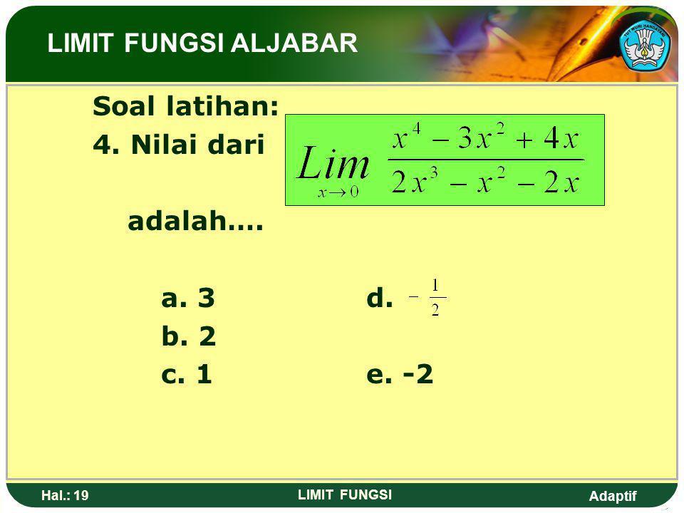 LIMIT FUNGSI ALJABAR Soal latihan: 4. Nilai dari adalah…. a. 3 d. b. 2