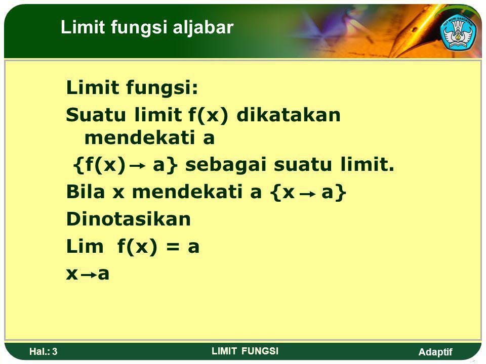 Suatu limit f(x) dikatakan mendekati a {f(x) a} sebagai suatu limit.