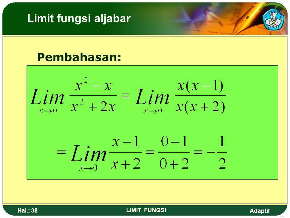 Limit fungsi aljabar Pembahasan: Hal.: 38 LIMIT FUNGSI