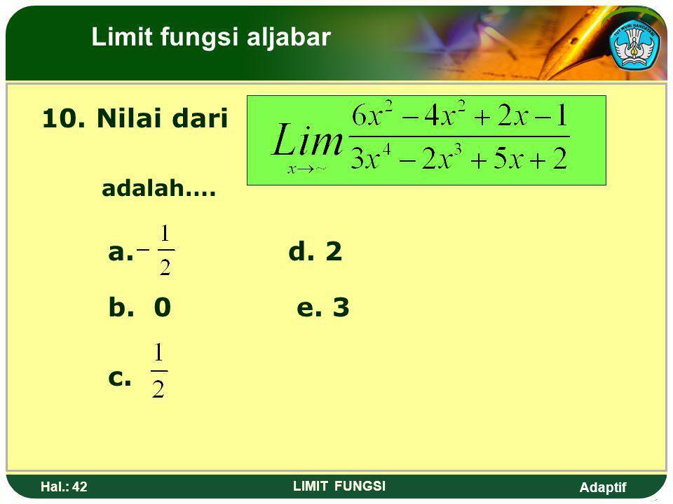 Limit fungsi aljabar 10. Nilai dari adalah…. a. d. 2 b. 0 e. 3 c.