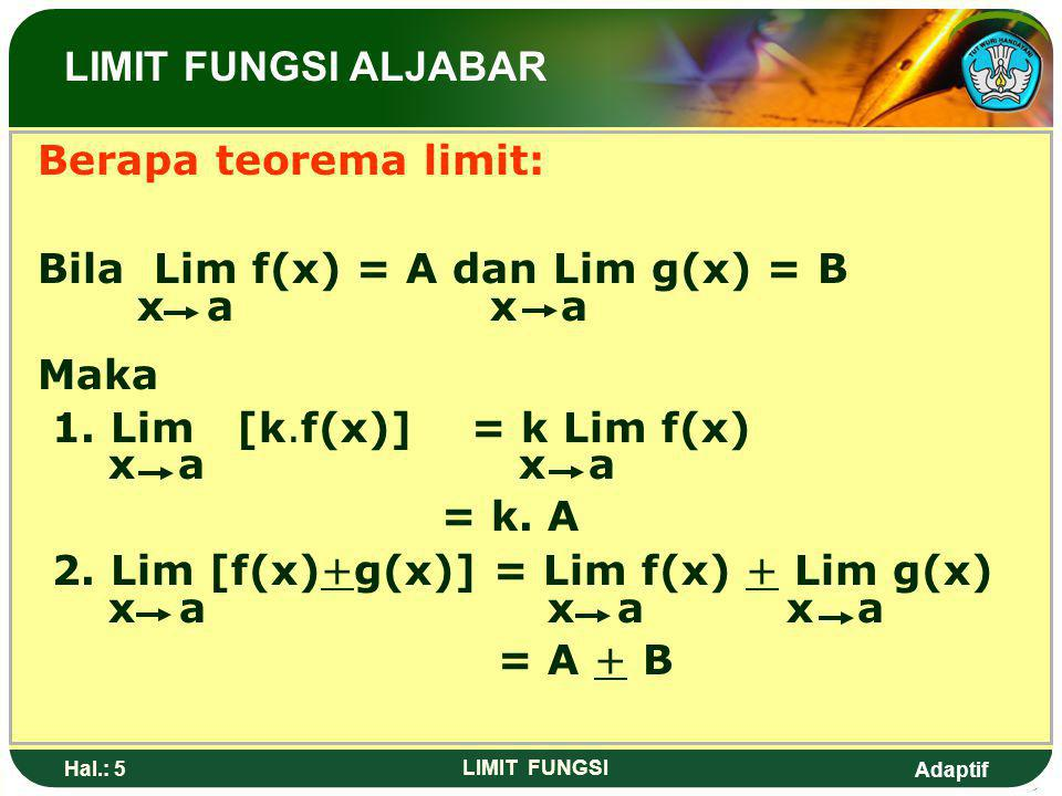 Bila Lim f(x) = A dan Lim g(x) = B x a x a Maka