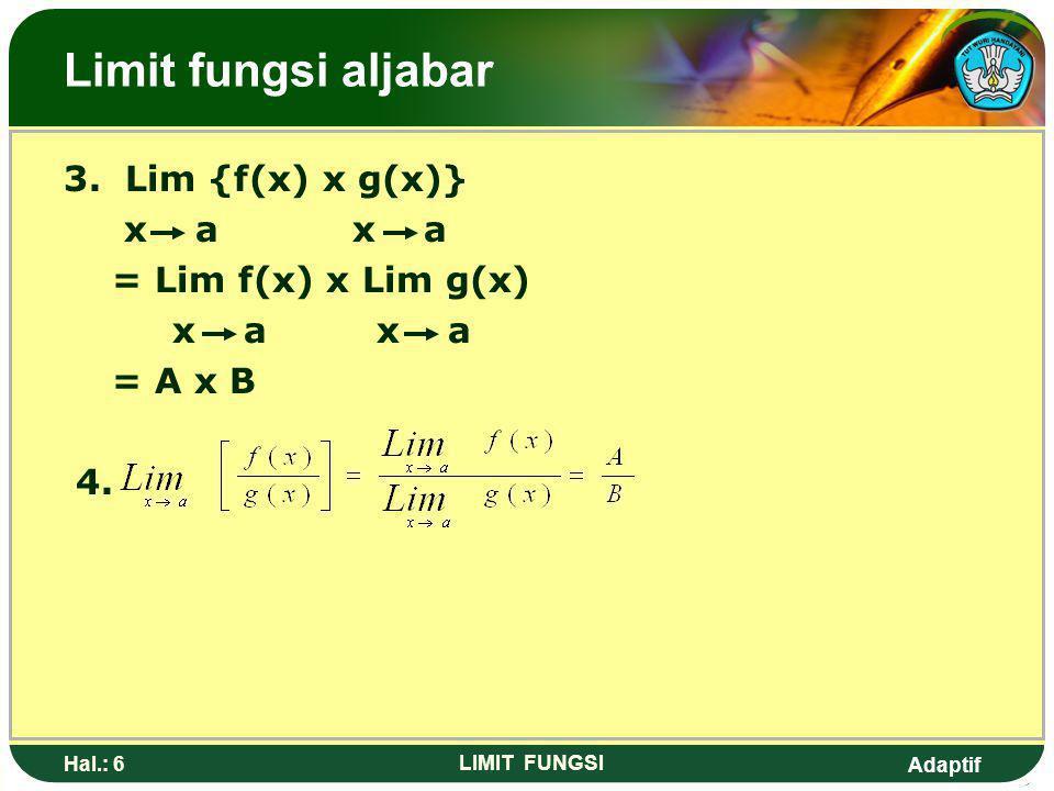 Limit fungsi aljabar 3. Lim {f(x) x g(x)} x a x a