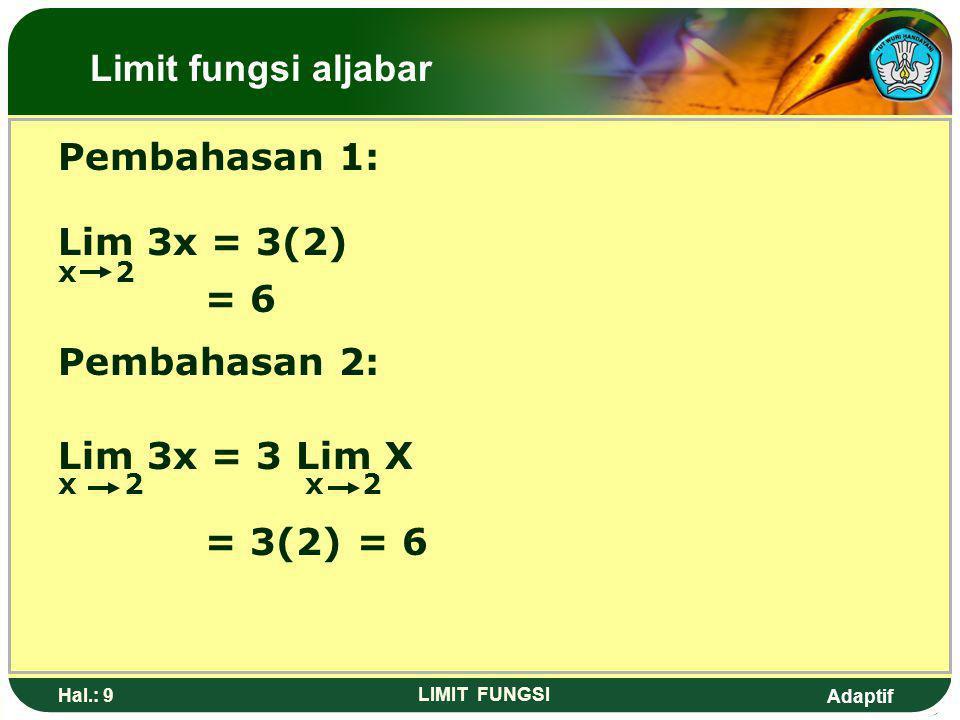 Limit fungsi aljabar Pembahasan 1: Lim 3x = 3(2) = 6 Pembahasan 2: