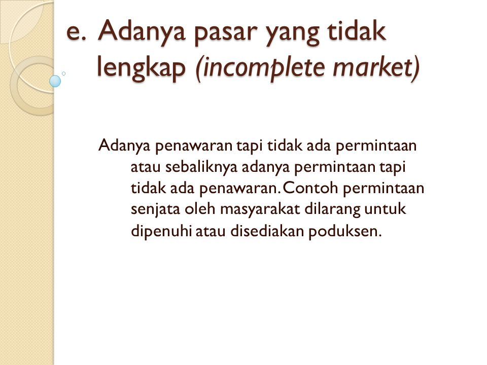 e. Adanya pasar yang tidak lengkap (incomplete market)
