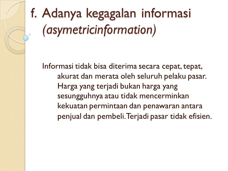 f. Adanya kegagalan informasi (asymetricinformation)