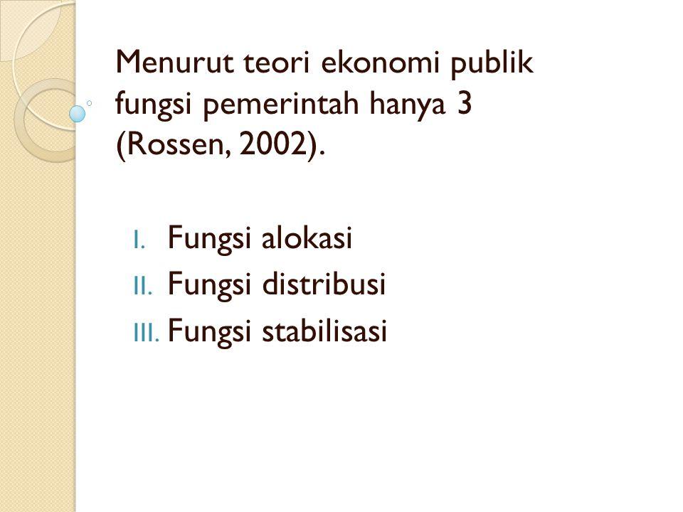Menurut teori ekonomi publik fungsi pemerintah hanya 3 (Rossen, 2002).