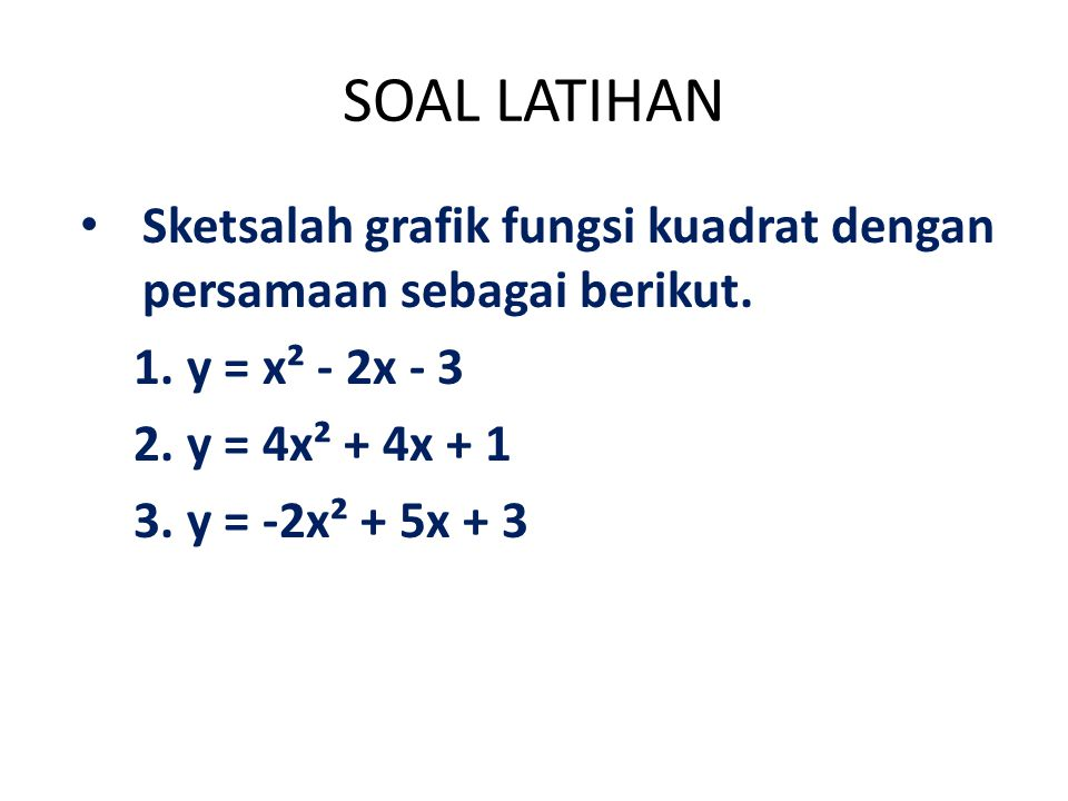 SOAL LATIHAN Sketsalah grafik fungsi kuadrat dengan persamaan sebagai berikut. y = x² - 2x - 3. y = 4x² + 4x + 1.