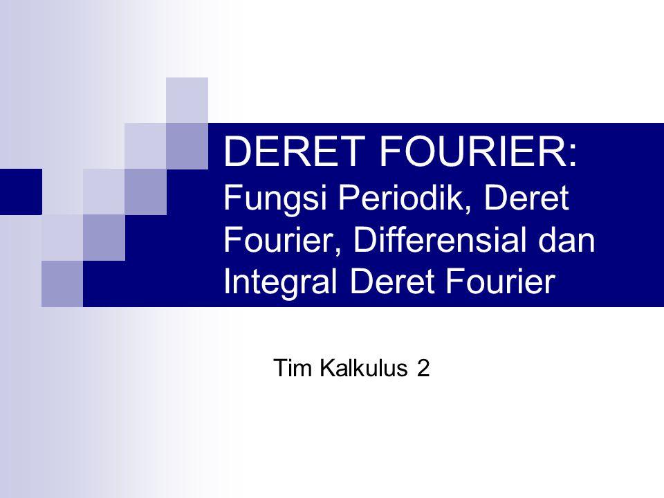 DERET FOURIER: Fungsi Periodik, Deret Fourier, Differensial dan Integral Deret Fourier