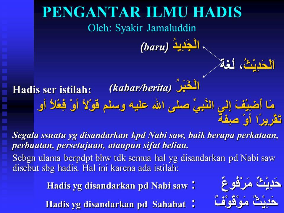 PENGANTAR ILMU HADIS Oleh: Syakir Jamaluddin
