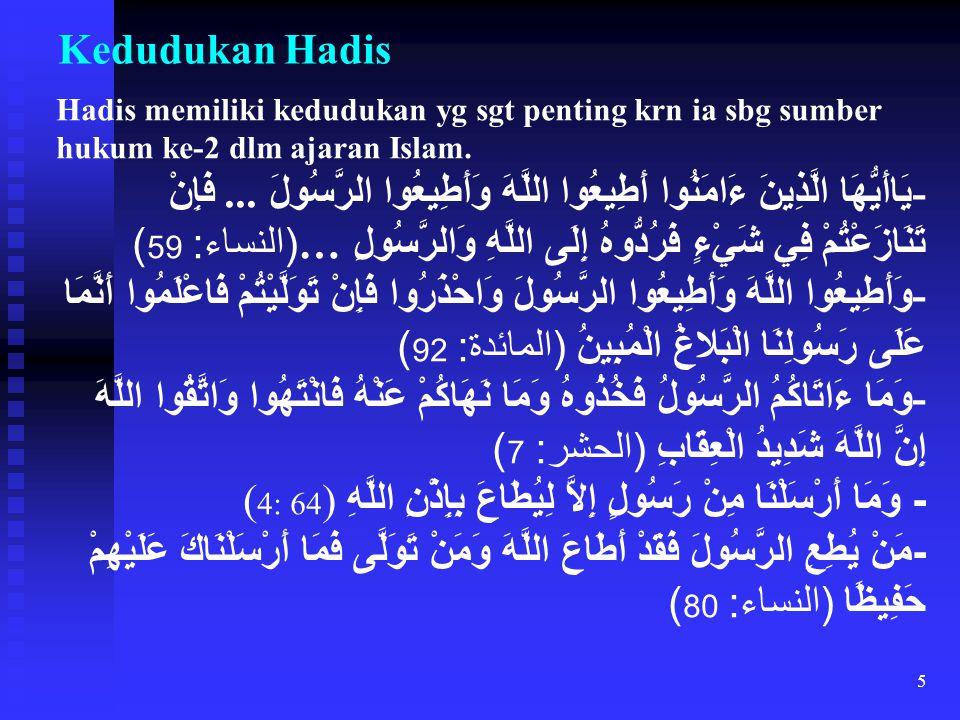 Kedudukan Hadis Hadis memiliki kedudukan yg sgt penting krn ia sbg sumber hukum ke-2 dlm ajaran Islam.