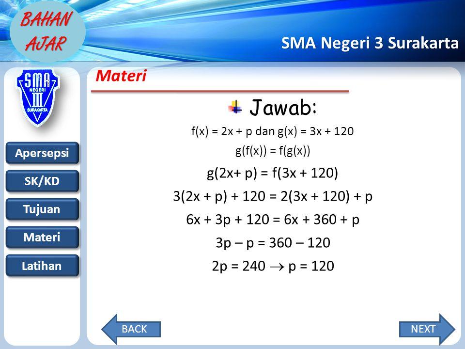 Jawab: Materi g(2x+ p) = f(3x + 120) 3(2x + p) + 120 = 2(3x + 120) + p