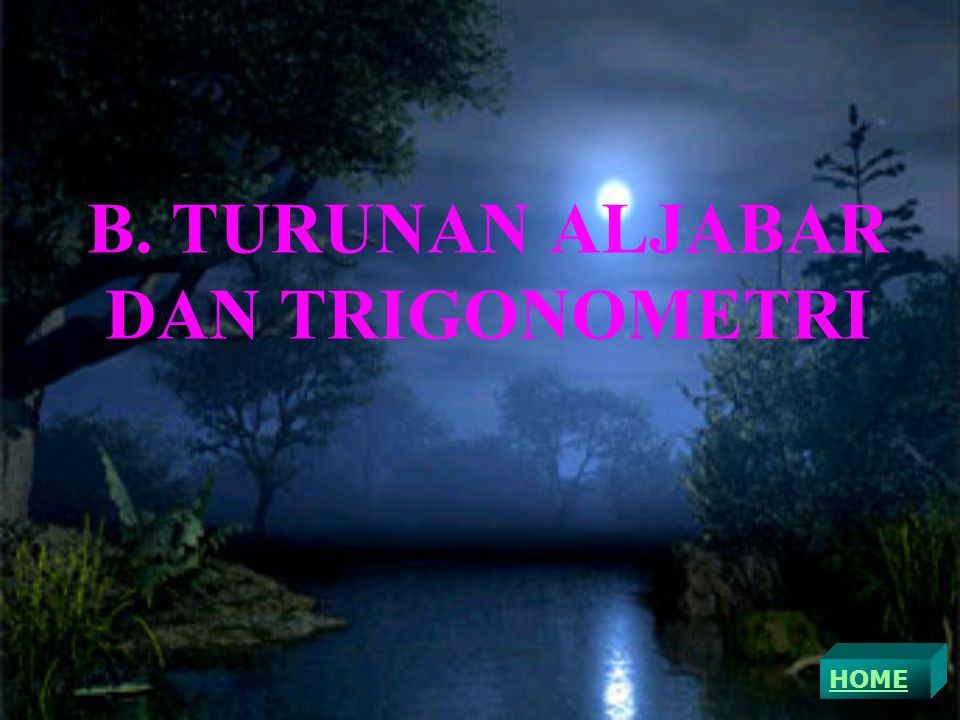B. TURUNAN ALJABAR DAN TRIGONOMETRI