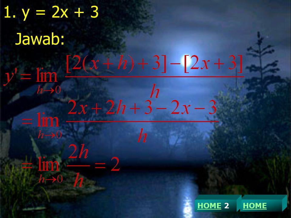 y = 2x + 3 Jawab: HOME 2 HOME
