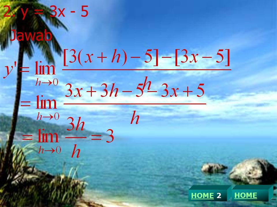 2. y = 3x - 5 Jawab HOME 2 HOME