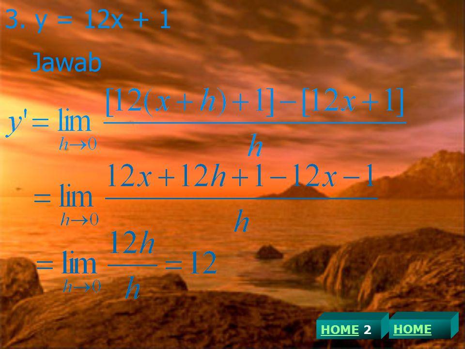 3. y = 12x + 1 Jawab HOME 2 HOME