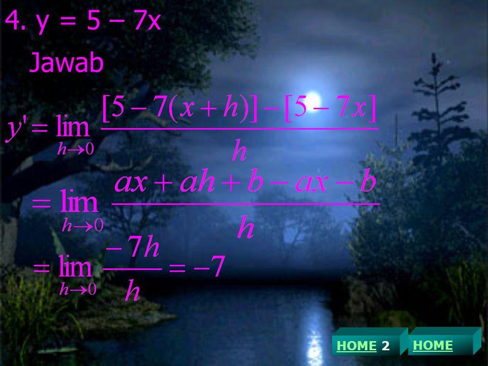 4. y = 5 – 7x Jawab HOME 2 HOME