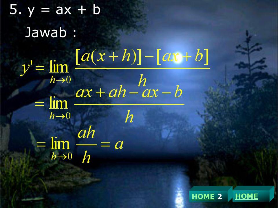 5. y = ax + b Jawab : HOME 2 HOME