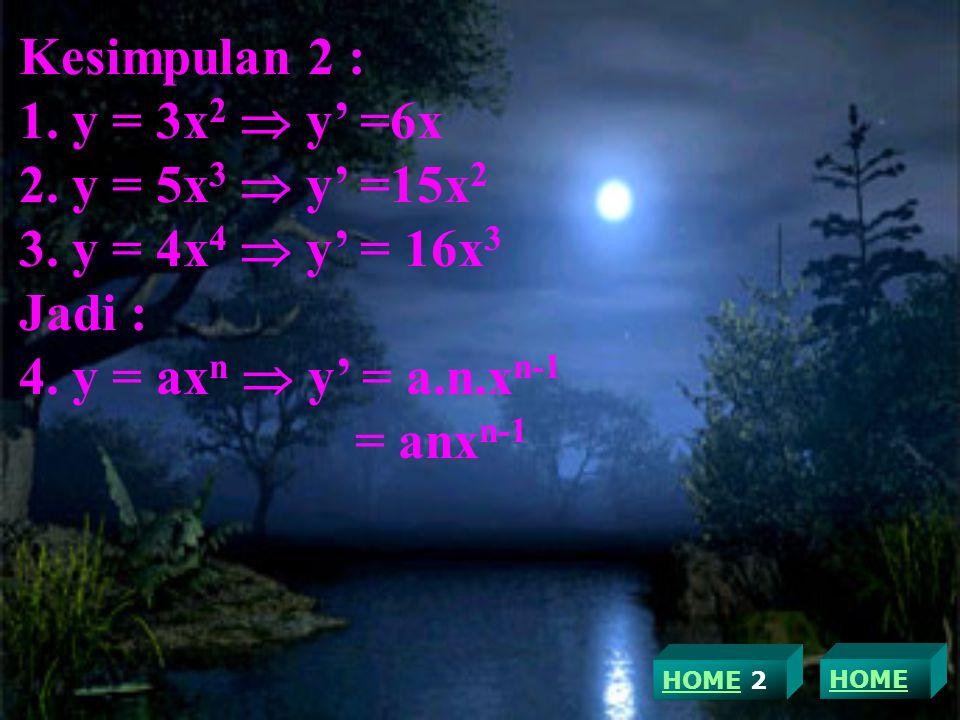Kesimpulan 2 : y = 3x2  y' =6x y = 5x3  y' =15x2 y = 4x4  y' = 16x3