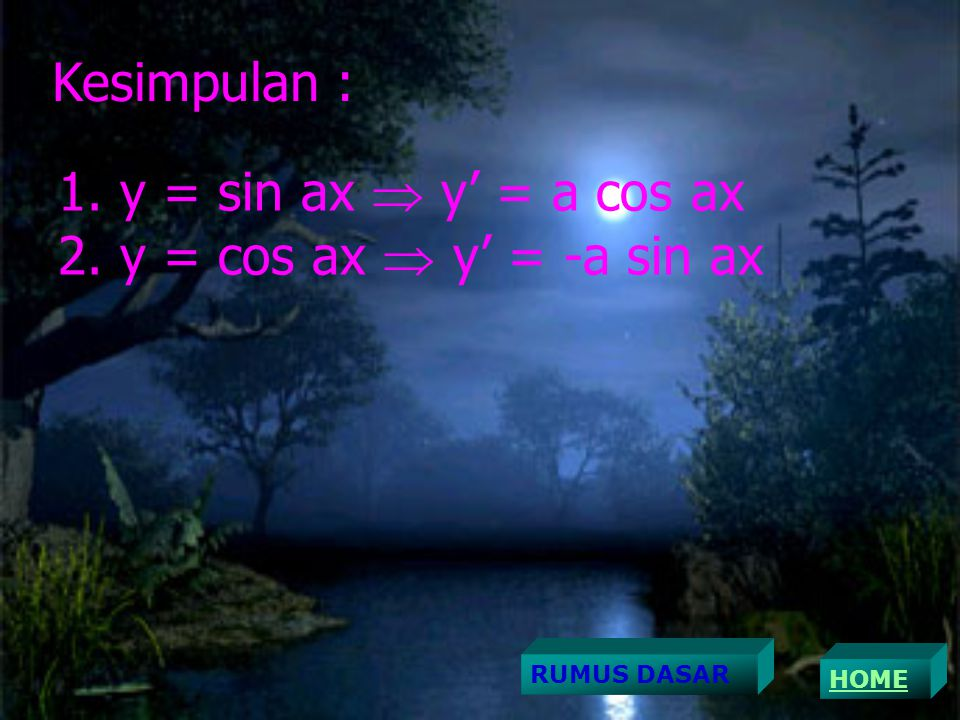 Kesimpulan : y = sin ax  y' = a cos ax y = cos ax  y' = -a sin ax