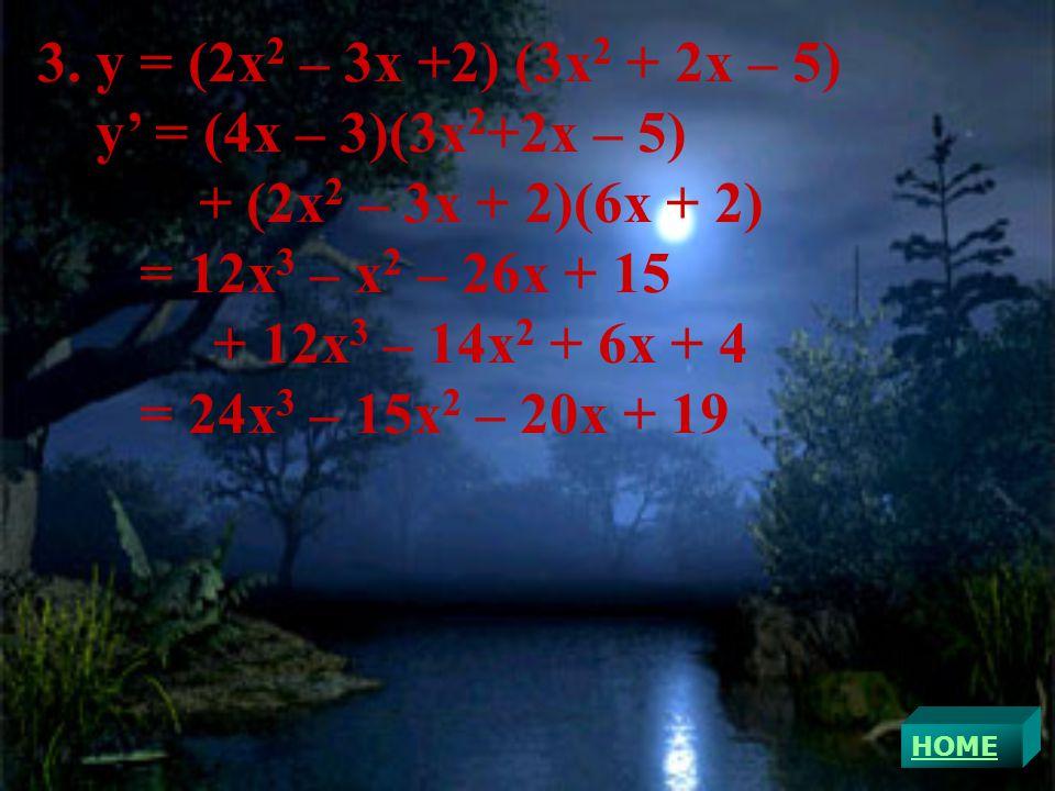 3. y = (2x2 – 3x +2) (3x2 + 2x – 5) y' = (4x – 3)(3x2+2x – 5)