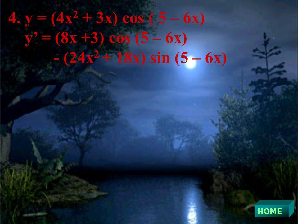 4. y = (4x2 + 3x) cos ( 5 – 6x) y' = (8x +3) cos (5 – 6x)