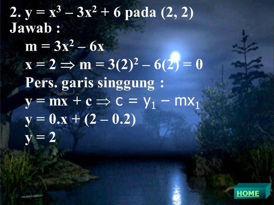 2. y = x3 – 3x2 + 6 pada (2, 2) Jawab : m = 3x2 – 6x