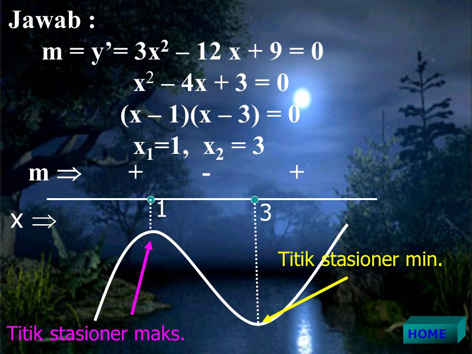 Jawab : m = y'= 3x2 – 12 x + 9 = 0 x2 – 4x + 3 = 0 (x – 1)(x – 3) = 0
