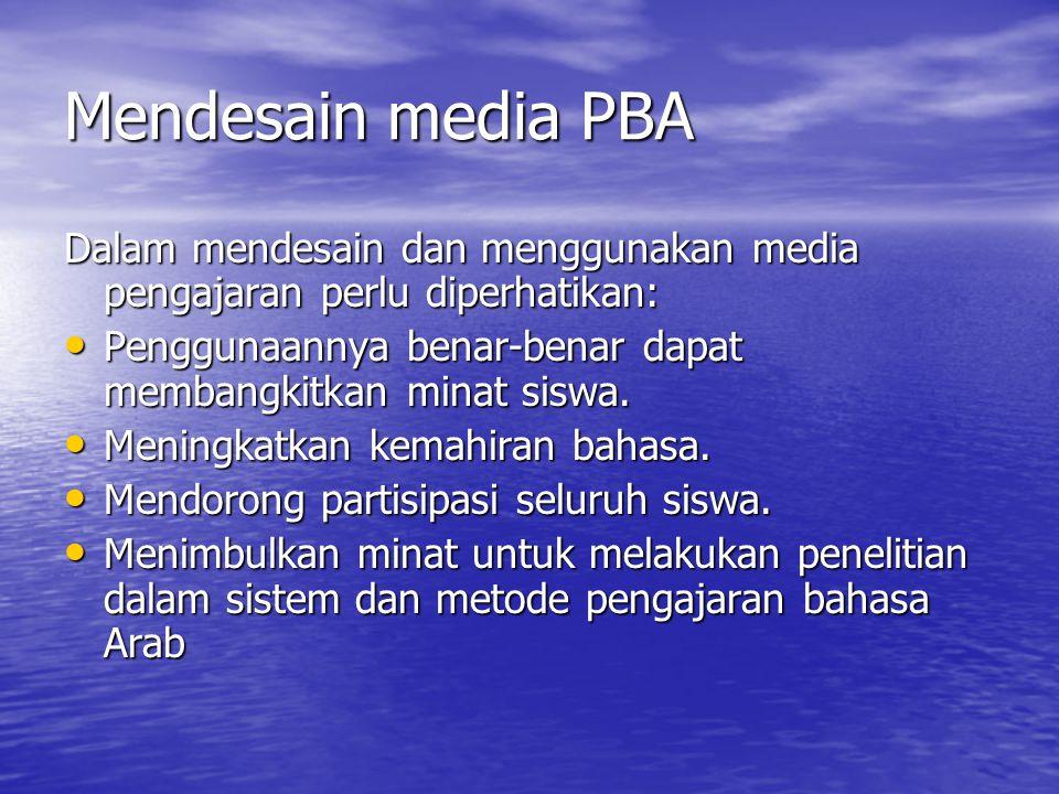 Mendesain media PBA Dalam mendesain dan menggunakan media pengajaran perlu diperhatikan: Penggunaannya benar-benar dapat membangkitkan minat siswa.