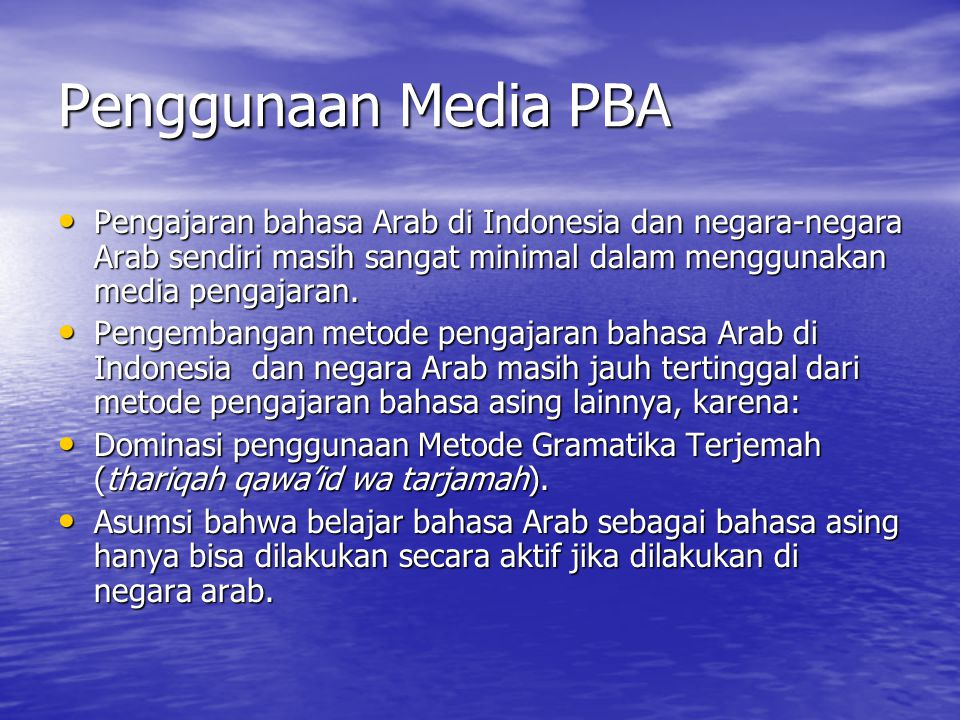 Penggunaan Media PBA Pengajaran bahasa Arab di Indonesia dan negara-negara Arab sendiri masih sangat minimal dalam menggunakan media pengajaran.