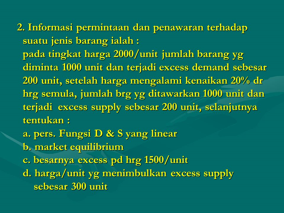 2. Informasi permintaan dan penawaran terhadap suatu jenis barang ialah :