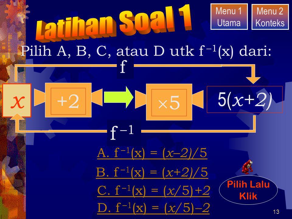 Pilih A, B, C, atau D utk f –1(x) dari: