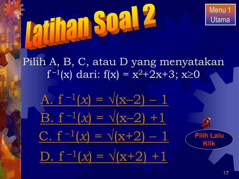 A. f –1(x) = (x–2) – 1 B. f –1(x) = (x–2) +1 C. f –1(x) = (x+2) – 1