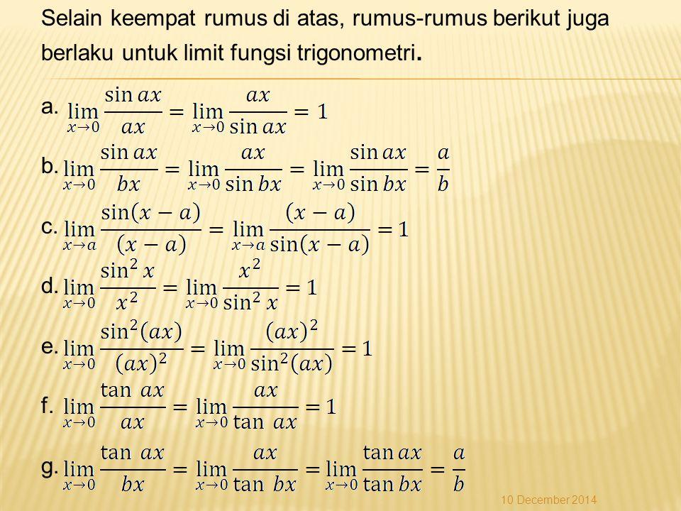 Selain keempat rumus di atas, rumus-rumus berikut juga berlaku untuk limit fungsi trigonometri. a. b. c. d. e. f. g.