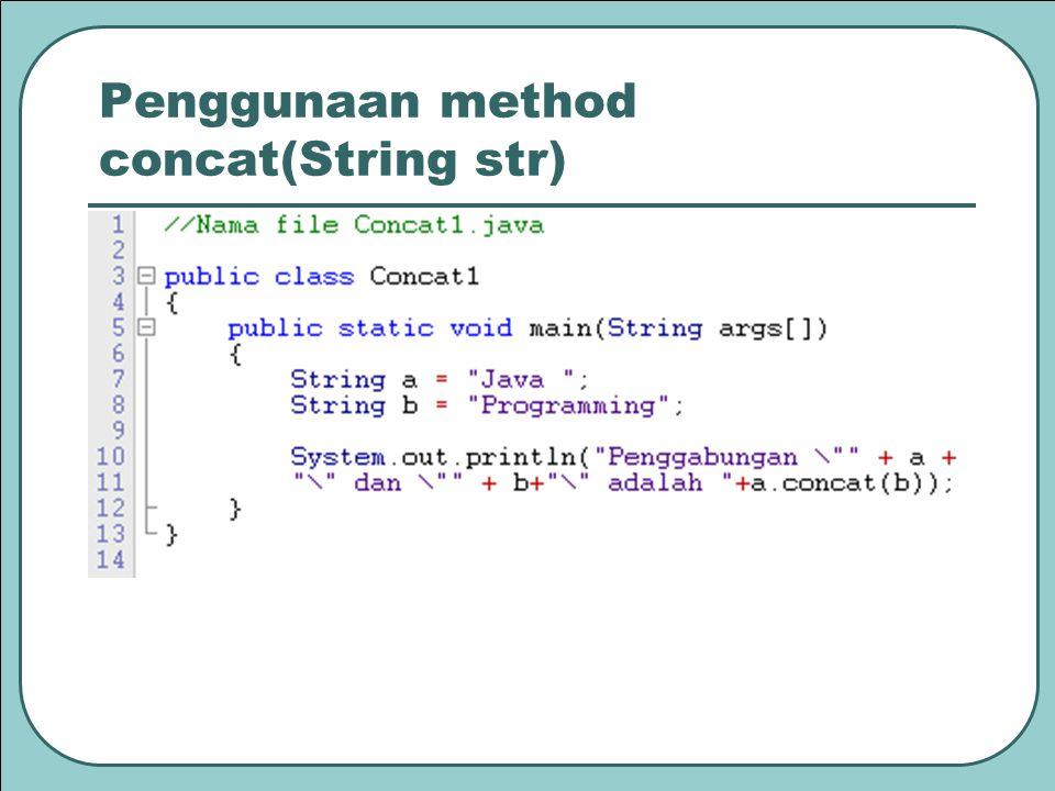 Penggunaan method concat(String str)