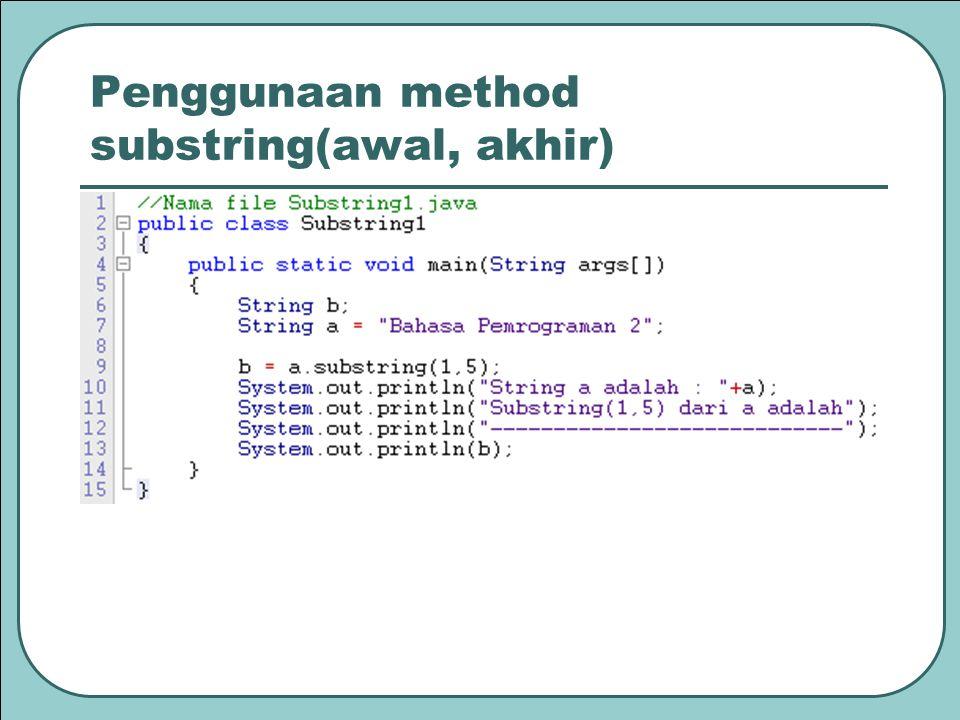 Penggunaan method substring(awal, akhir)