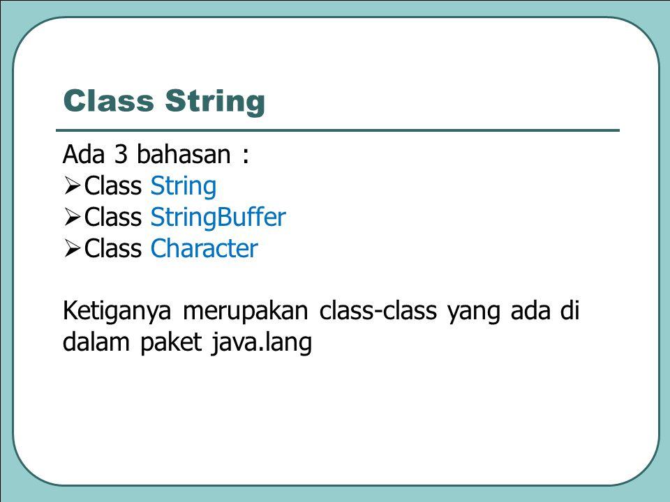 Class String Ada 3 bahasan : Class String Class StringBuffer