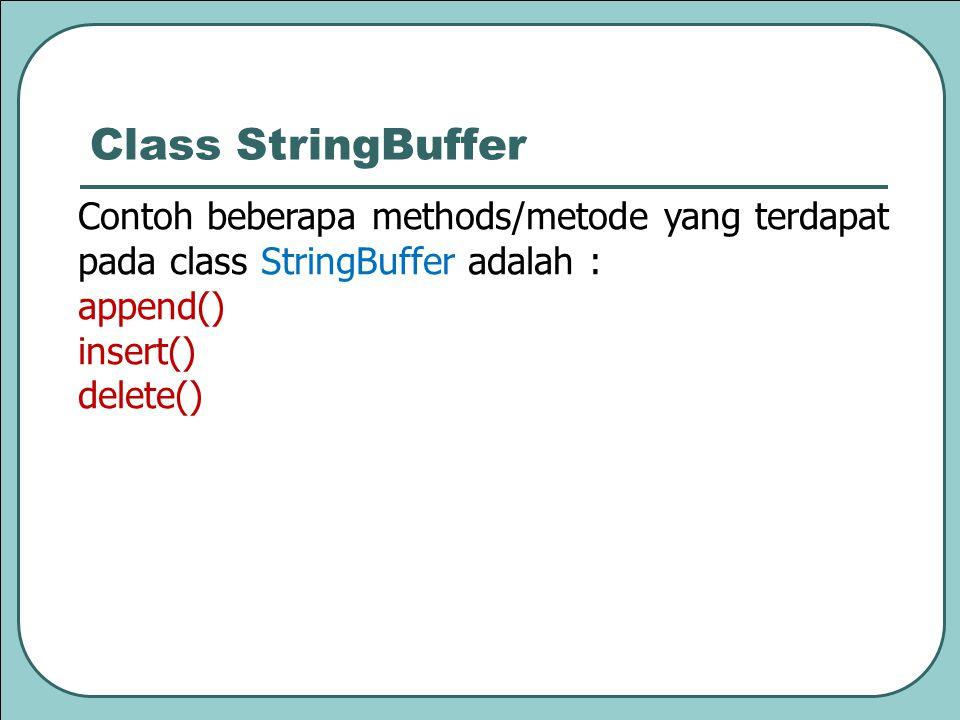 Class StringBuffer Contoh beberapa methods/metode yang terdapat pada class StringBuffer adalah : append()