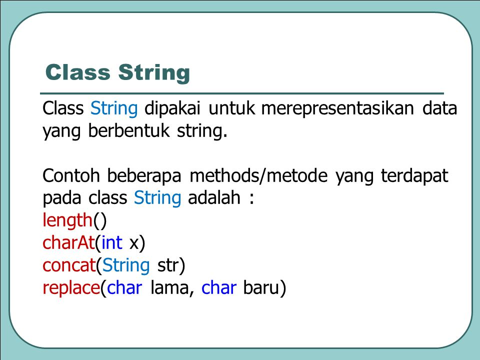 Class String Class String dipakai untuk merepresentasikan data yang berbentuk string.