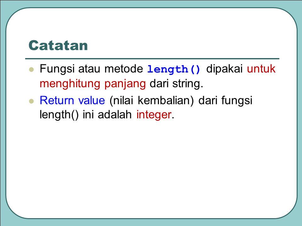 Catatan Fungsi atau metode length() dipakai untuk menghitung panjang dari string.