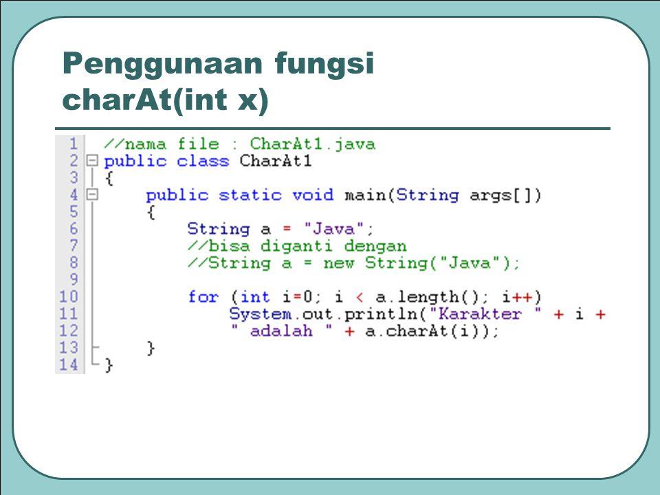 Penggunaan fungsi charAt(int x)
