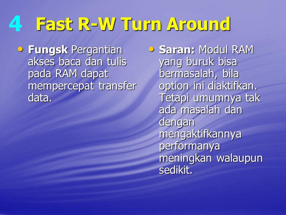 4 Fast R‑W Turn Around. Fungsk Pergantian akses baca dan tulis pada RAM dapat mempercepat transfer data.