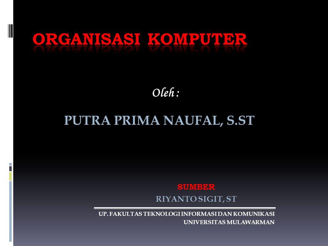 ORGANISASI KOMPUTER Oleh : PUTRA PRIMA NAUFAL, S.ST SUMBER