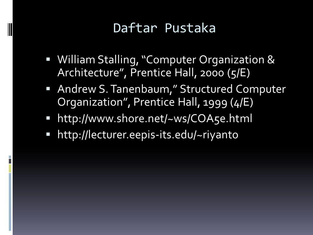 Daftar Pustaka William Stalling, Computer Organization & Architecture , Prentice Hall, 2000 (5/E)