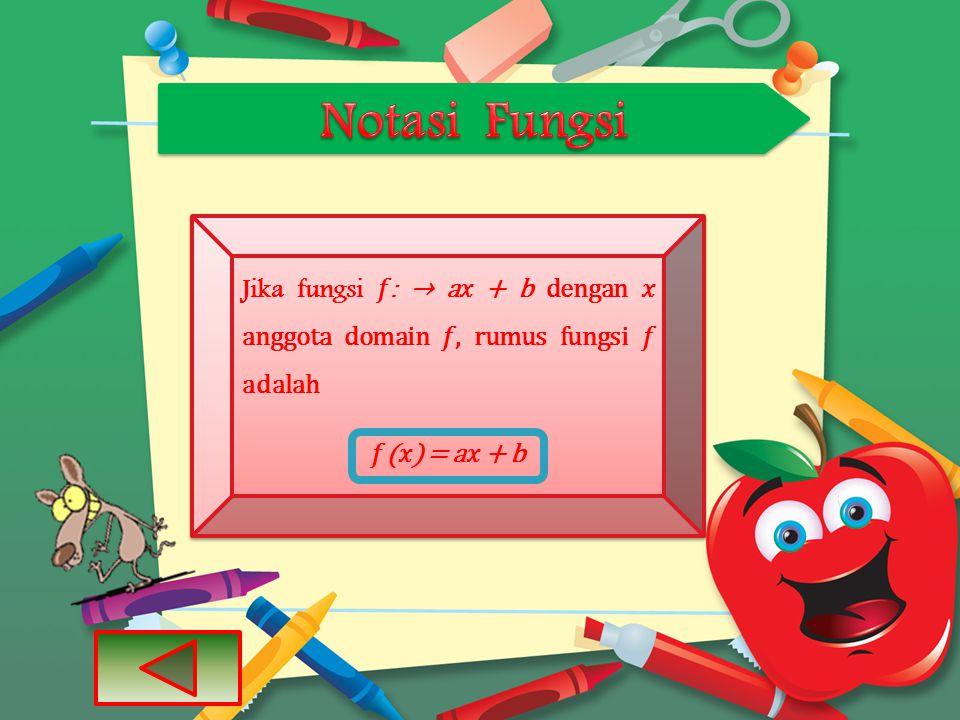 Notasi Fungsi Jika fungsi 𝑓: → a𝑥 + b dengan 𝑥 anggota domain 𝑓, rumus fungsi 𝑓adalah.