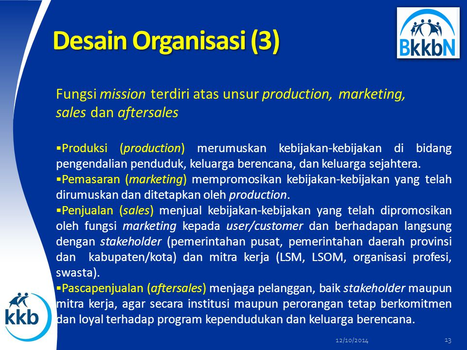 Desain Organisasi (3) Fungsi mission terdiri atas unsur production, marketing, sales dan aftersales.