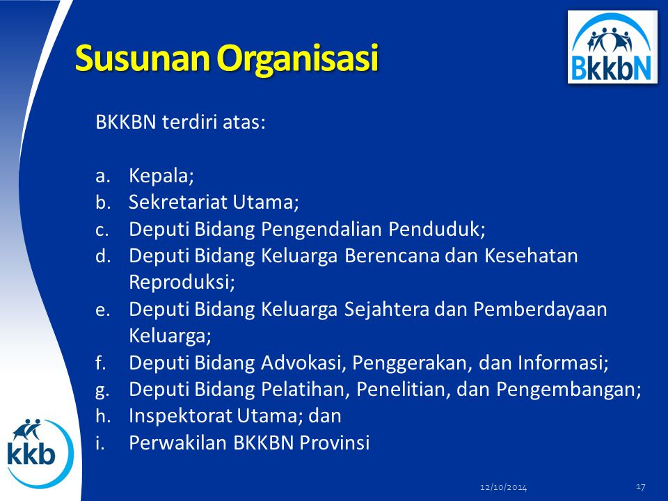 Susunan Organisasi BKKBN terdiri atas: Kepala; Sekretariat Utama;