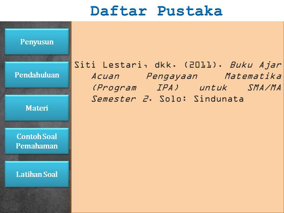 Daftar Pustaka Siti Lestari, dkk. (2011). Buku Ajar Acuan Pengayaan Matematika (Program IPA) untuk SMA/MA Semester 2. Solo: Sindunata.