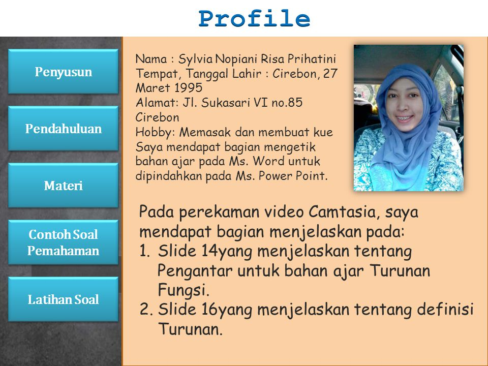Profile Penyusun. Nama : Sylvia Nopiani Risa Prihatini. Tempat, Tanggal Lahir : Cirebon, 27 Maret 1995.