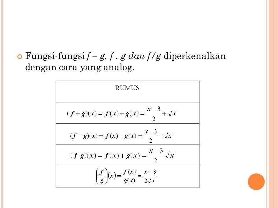 Fungsi-fungsi f – g, f . g dan f/g diperkenalkan dengan cara yang analog.