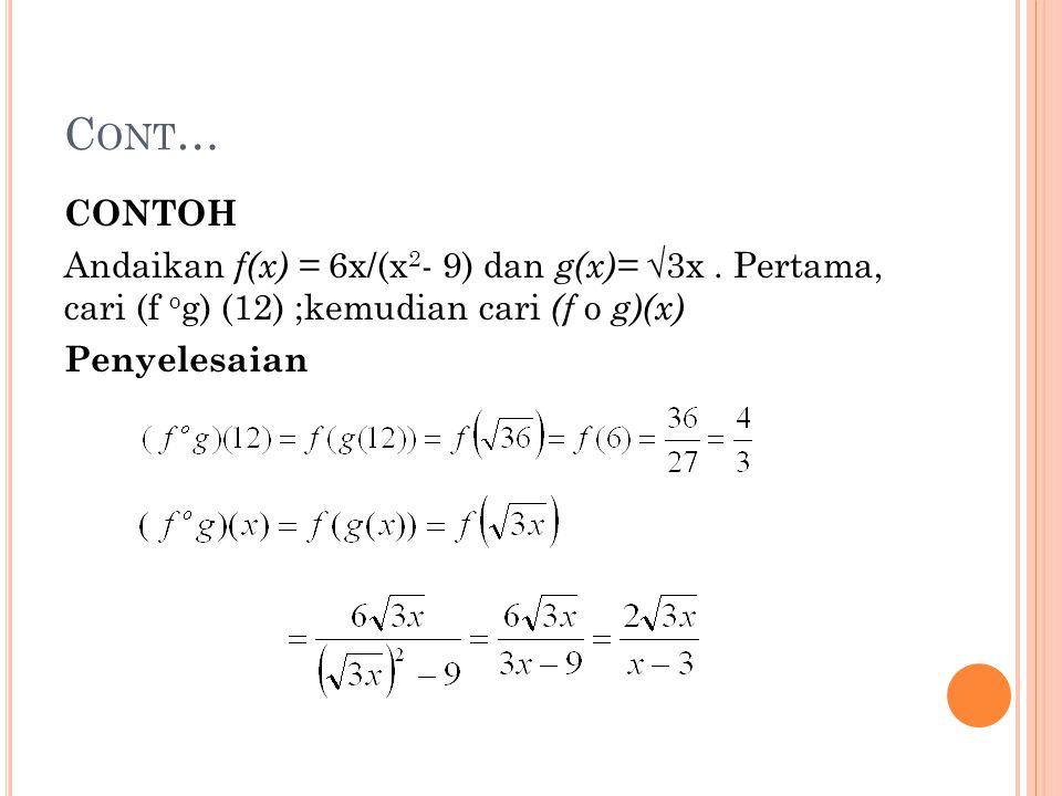 Cont… CONTOH Andaikan f(x) = 6x/(x2- 9) dan g(x)= √3x .
